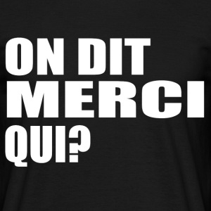 On dit merci qui?' t-shirt humour Tee shirts - T-shirt Homme