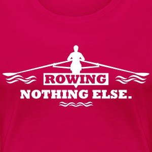 rowing nothing else Rudern Skull Boot Skiff T-Shirts - Frauen Premium T-Shirt