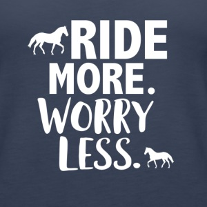 Ride more worry less Tops - Frauen Premium Tank Top