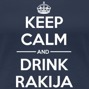 Drinks Keep calm Rakija T-Shirts - Women's Premium T-Shirt