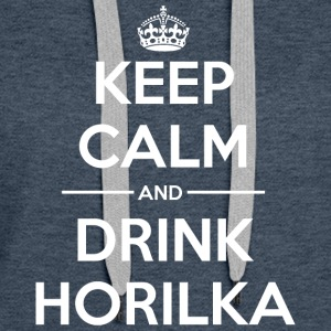 Drinks Keep calm Horilka Hoodies & Sweatshirts - Women's Premium Hoodie