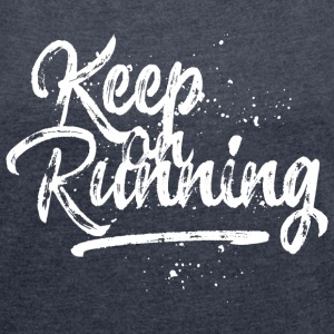 Keep on Running - weiß T-Shirts - Frauen T-Shirt mit gerollten Ärmeln