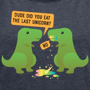 Funny Dino Did you eat the last Unicorn? T-Shirts - Women's T-shirt with rolled up sleeves