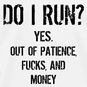 Funny Quote: DO I Run?  T-Shirts - Men's Premium T-Shirt