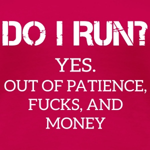 Funny Quote: DO I Run?  T-Shirts - Women's Premium T-Shirt