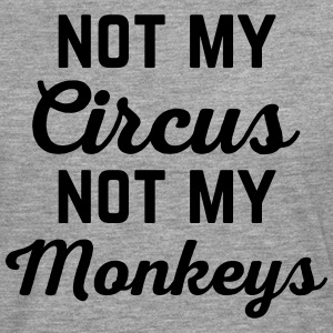 Not My Circus Funny Quote Long sleeve shirts - Men's Premium Longsleeve Shirt