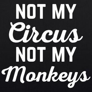 Not My Circus Funny Quote Bags & Backpacks - EarthPositive Tote Bag