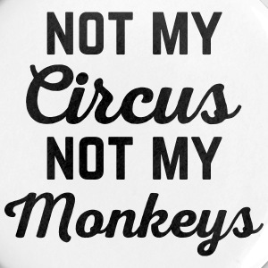 Not My Circus Funny Quote Buttons & merkelapper - Liten pin 25 mm