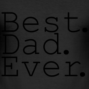 Best Dad Ever! T-Shirts - Männer Slim Fit T-Shirt