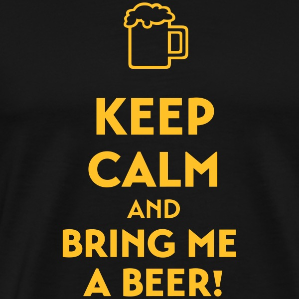 keep calm and bring me a beer - Männer Premium T-Shirt