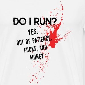 Provocative Quote: DO I Run?  T-shirts - Herre premium T-shirt