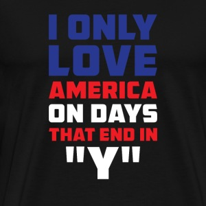 I only love amrica on Days that end in  T-Shirts - Men's Premium T-Shirt