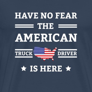 Have no fear the american truck driver is here Koszulki - Koszulka męska Premium