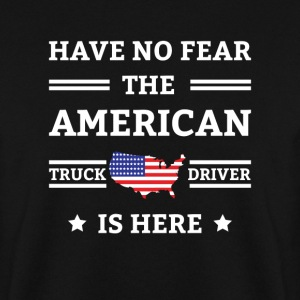 Have no fear the american truck driver is here Sweatshirts - Herre sweater