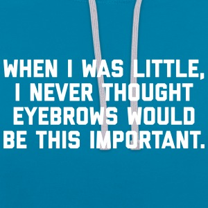 Eyebrows Are Important Funny Quote Hoodies & Sweatshirts - Contrast Colour Hoodie