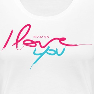 Maman i love you - T-shirt Premium Femme