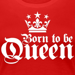 Born to be Queen Happy Birthday Frauen T-Shirt - Frauen Premium T-Shirt