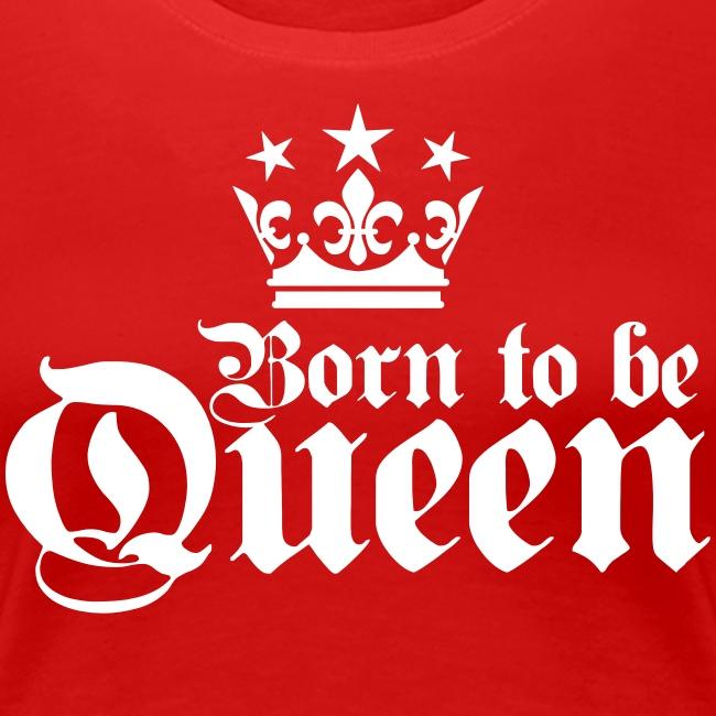 Born to be Queen Happy Birthday Frauen T-Shirt