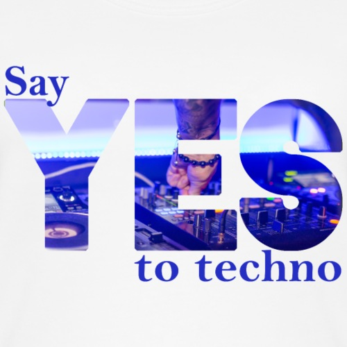 say YES to techno