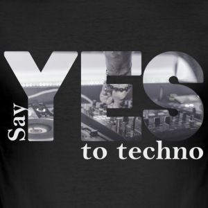 say YES to techno T-Shirts - Männer Slim Fit T-Shirt