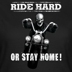 Biker -Ride hard or stay home! Reaper T-Shirts - Frauen T-Shirt