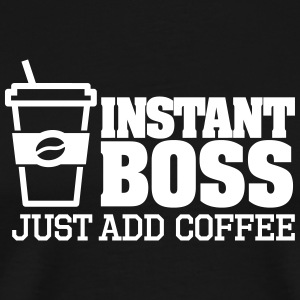 Instant boss, just add coffee Magliette - Maglietta Premium da uomo
