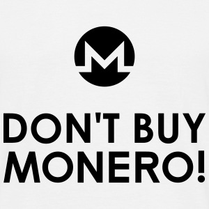 DON'T BUY MONERO! T-Shirts - Männer T-Shirt