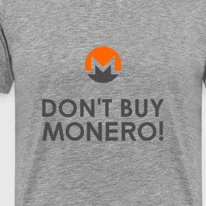DON'T BUY MONERO! T-Shirts - Männer Premium T-Shirt
