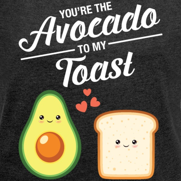 You're The Avocado To My Toast Tee shirts - T-shirt Femme à manches retroussées
