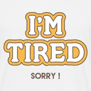 I'm Tired - T-shirt Homme