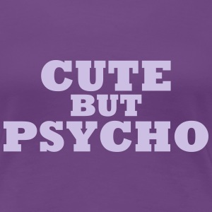 CUTE BUT PSYCHO - Sexy Babe  - Frauen Premium T-Shirt