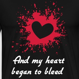 My heart began to bleed T-Shirts - Men's Premium T-Shirt