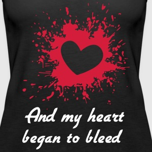 My heart began to bleed Tops - Frauen Premium Tank Top