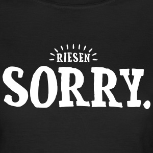 RIESEN SORRY. T-Shirts - Frauen T-Shirt