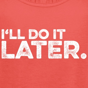 I will do it later. (weiß) Tops - Frauen Tank Top von Bella