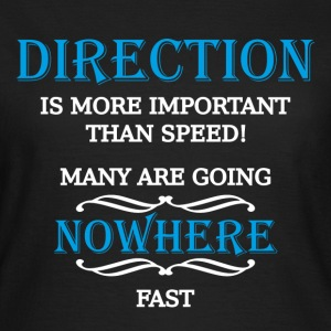 Direction is more important than speed T-shirts - Dame-T-shirt