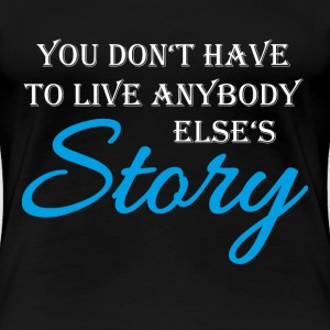 You don't have to live anybody else's story T-shirts - Dame premium T-shirt