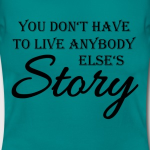 You don't have to live anybody else's story T-shirts - Dame-T-shirt