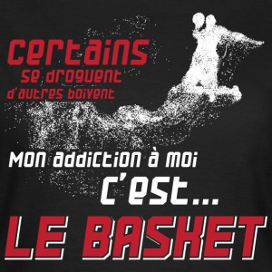 Mon addiction c'est le basket t-shirt basket Tee shirts - T-shirt Femme