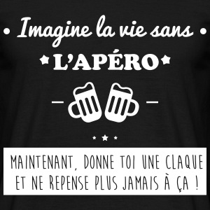 Imagine la vie sans apéro,humour,alcool,citations - T-shirt Homme
