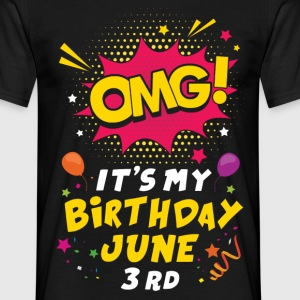Omg! It's My Birthday June 3rd T-Shirts - Men's T-Shirt