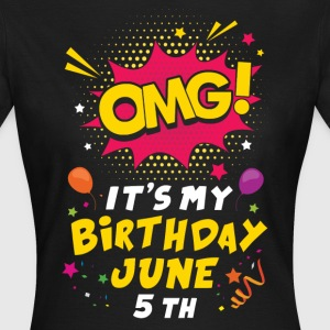 Omg! It's My Birthday June 5th T-Shirts - Women's T-Shirt
