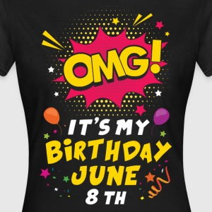 Omg! It's My Birthday June 8th T-Shirts - Women's T-Shirt