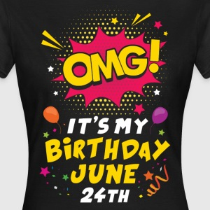 Omg! It's My Birthday June 24th T-Shirts - Women's T-Shirt