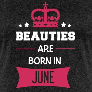 Beauties are born in June T-shirts - Dame premium T-shirt