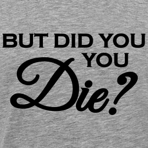 But did you die? Tee shirts - T-shirt Premium Homme