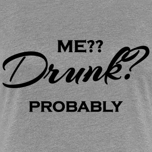 Me? Drunk? Probably T-shirts - Premium-T-shirt dam