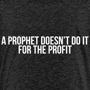a prophet doesn't do it for profit Skjorter - Premium T-skjorte for tenåringer