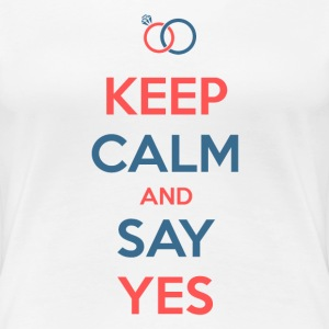 Keep calm and say yes - T-shirt Premium Femme