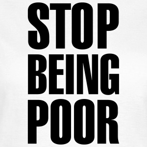Stop being poor T-shirts - Dame-T-shirt